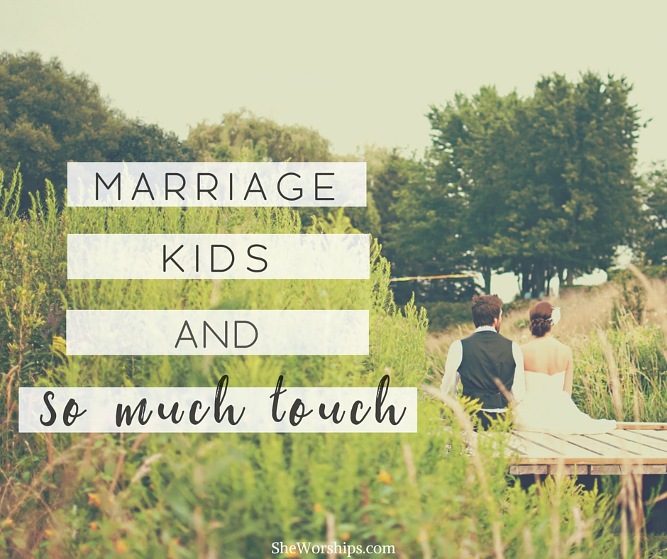 Marriage, Kids, and So Much Touch