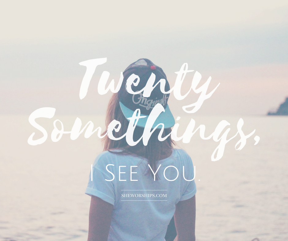 Twenty Somethings, I See You